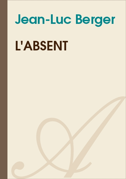 Jean-Luc Berger - L'absent