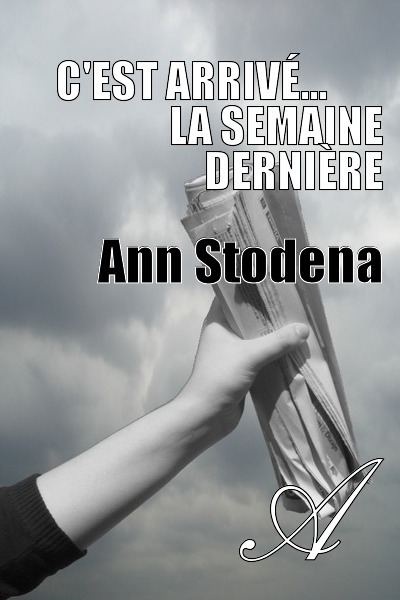Ann Stodena - C'est arrivé...        la semaine dernière