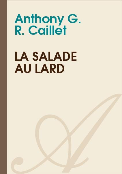 Anthony G. R. CAILLET - La salade au lard