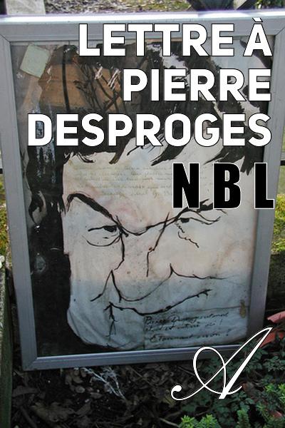 N.B.L. - Lettre à Pierre Desproges