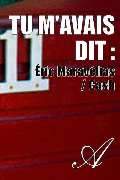 Éric Maravélias / Cash - TU M'AVAIS DIT :