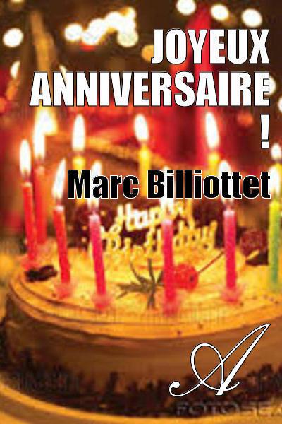 Joyeux Anniversaire Marc Billiottet Texte Integral Nouvelles