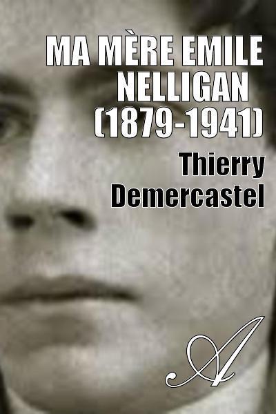 Thierry Demercastel - Ma mère Emile NELLIGAN   (1879-1941)