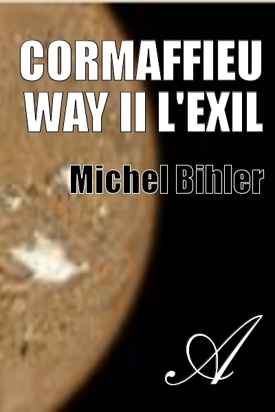 Michel Bihler - Cormaffieu way II L'exil