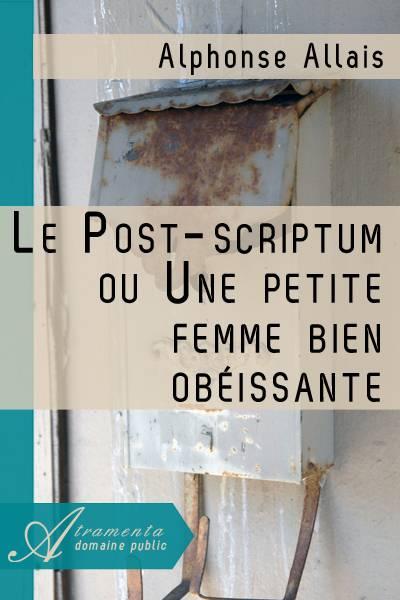 Alphonse Allais - Le Post-scriptum ou Une petite femme bien obéissante