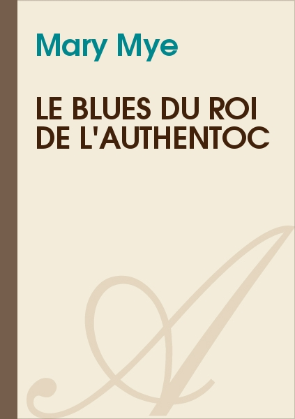 Mary Mye - Le blues du roi de l'authentoc