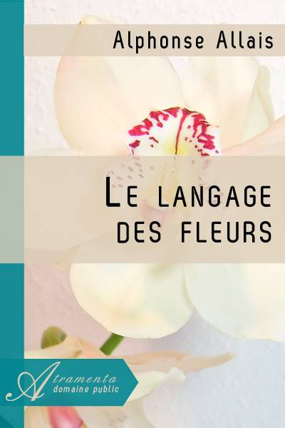 Alphonse Allais - Le langage des fleurs