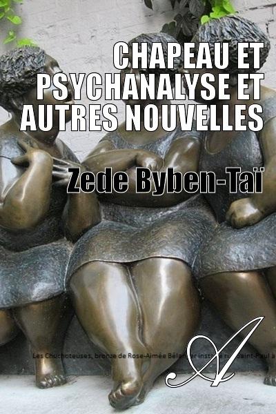 Zede Byben-Taï - CHAPEAU ET PSYCHANALYSE ET AUTRES NOUVELLES
