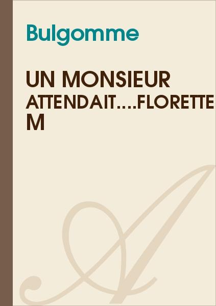 Bulgomme - Un monsieur attendait....Florette M