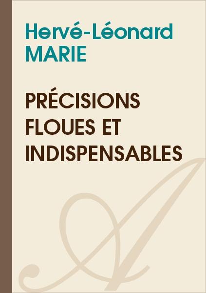 Hervé-Léonard MARIE - Précisions floues et indispensables