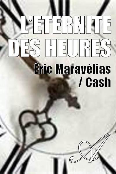 Éric Maravélias / Cash - L'ETERNITE DES HEURES