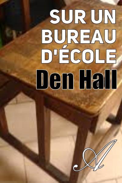 Den Hall - Sur un bureau d'école