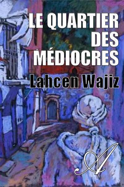 Lahcen Wajiz - Le quartier des médiocres