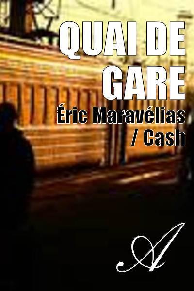 Éric Maravélias / Cash - QUAI DE GARE