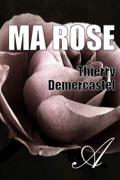 Thierry Demercastel - Ma rose