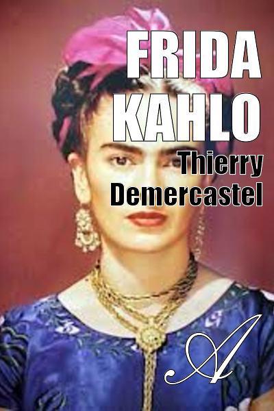 Thierry Demercastel - Frida Kahlo