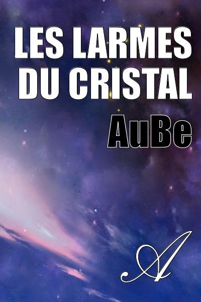 AuBe - Les larmes du cristal