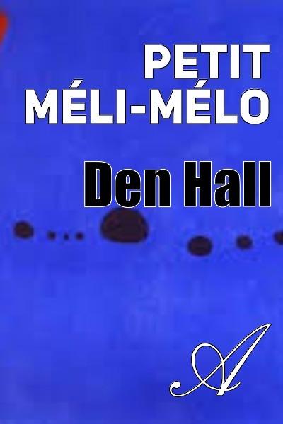 Den Hall - Petit méli-mélo