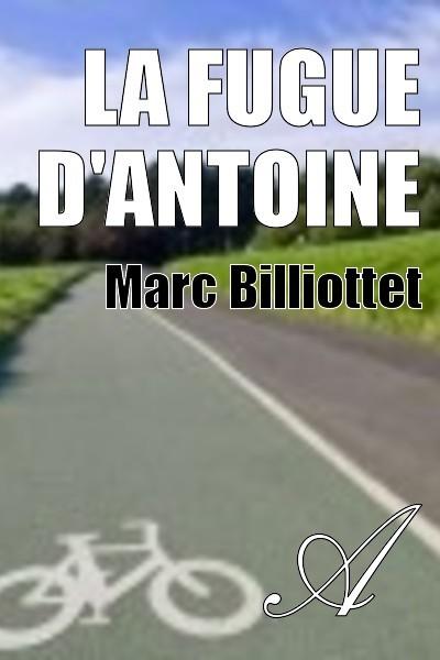Marc Billiottet - La fugue d'Antoine