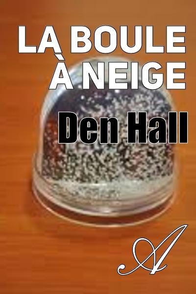 Den Hall - La boule à neige