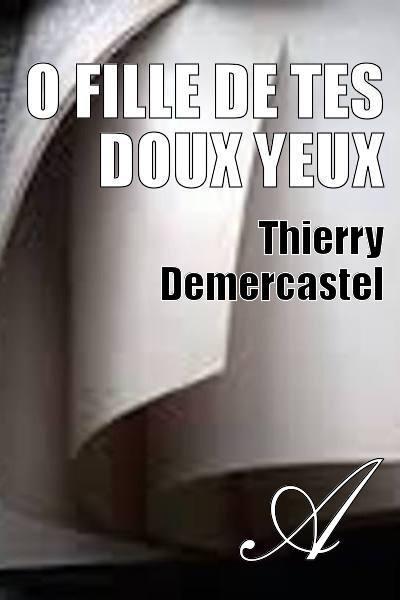 Thierry Demercastel - O fille de tes doux yeux
