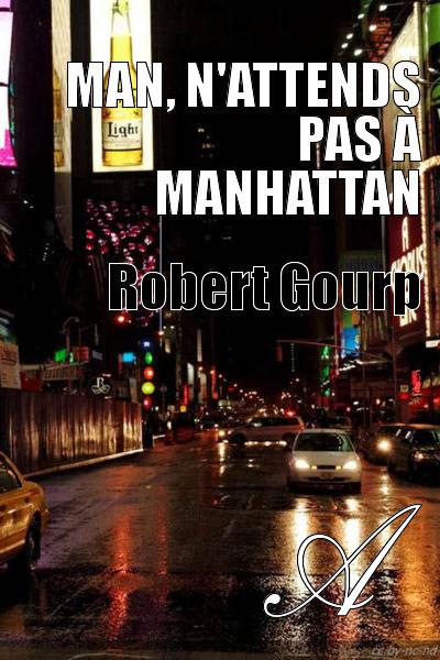 Robert Gourp - Man, n'attends pas à Manhattan