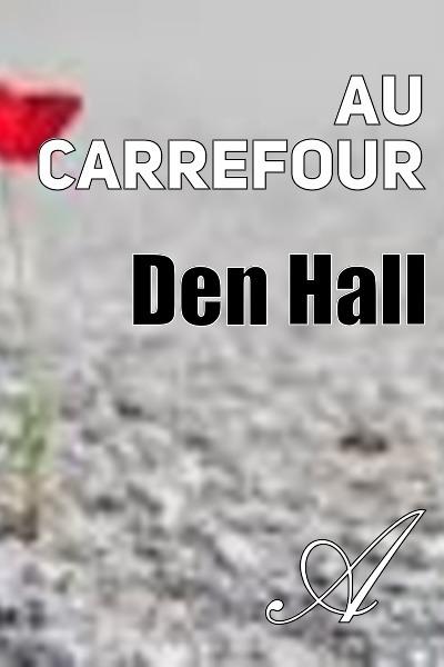 Den Hall - Au carrefour