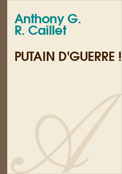 Anthony G. R. CAILLET - Putain d'guerre !