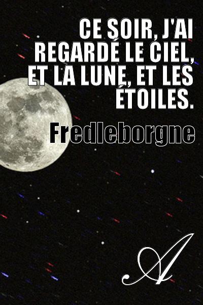Fredleborgne - Ce soir, j'ai regardé le ciel, et la Lune, et les étoiles.