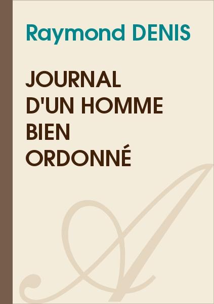 Raymond DENIS - Journal d'un homme bien ordonné