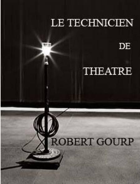 Robert Gourp - Le Technicien de Théâtre