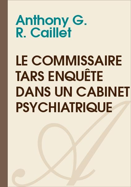 Anthony G. R. CAILLET - Le commissaire Tars enquête dans un cabinet psychiatrique