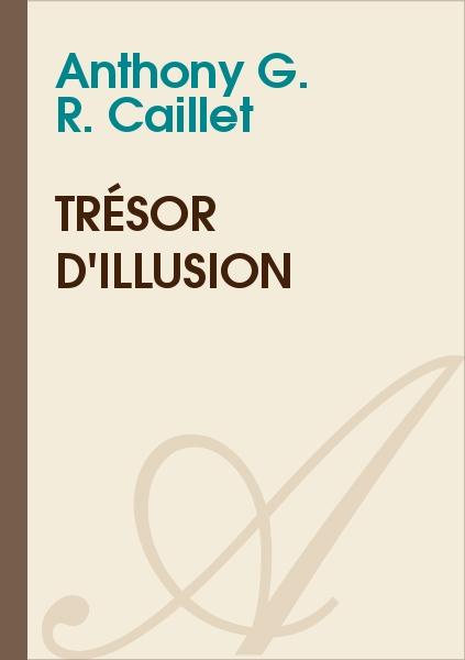 Anthony G. R. CAILLET - Trésor d'illusion