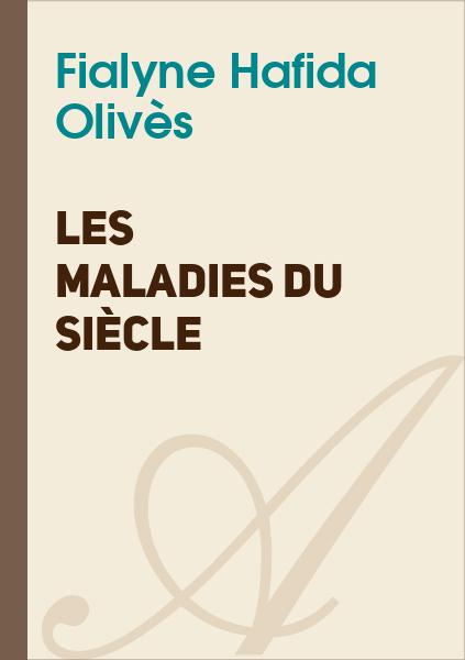 Fialyne Olivès - Les maladies du siècle