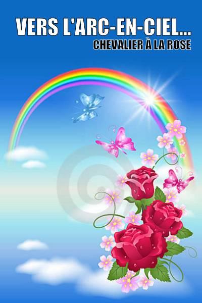 Chevalier à la Rose - Vers l'arc-en-ciel...