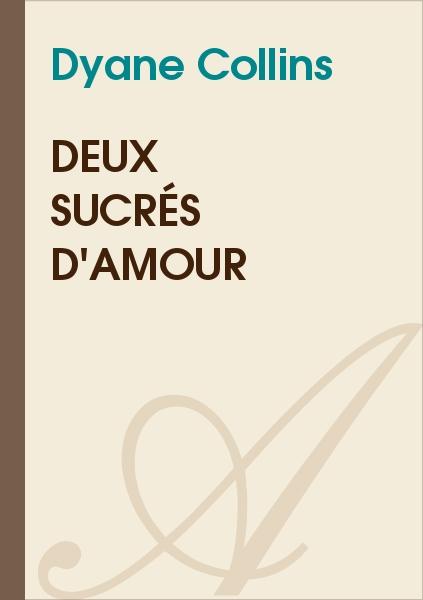 Dyane Collin's - Deux Sucrés d'Amour