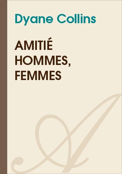 Dyane Collin's - Amitié hommes, femmes