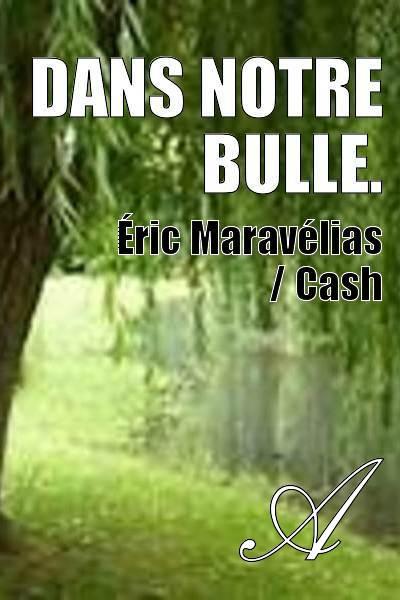 Éric Maravélias / Cash - DANS NOTRE BULLE.
