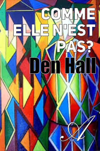 Den Hall - Comme elle n'est pas…