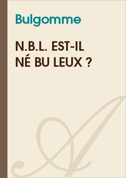 Bulgomme - N.B.L. est-il Né Bu Leux ?