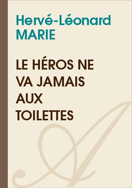 Hervé-Léonard MARIE - Le héros ne va jamais aux toilettes
