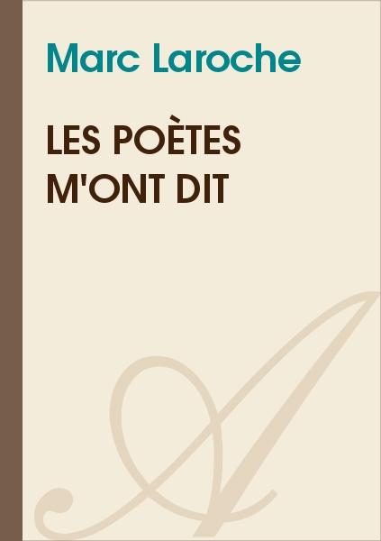 Marc Laroche - Les poètes m'ont dit