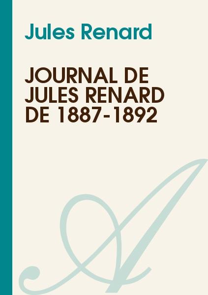 Jules Renard - Journal de Jules Renard de 1887-1892