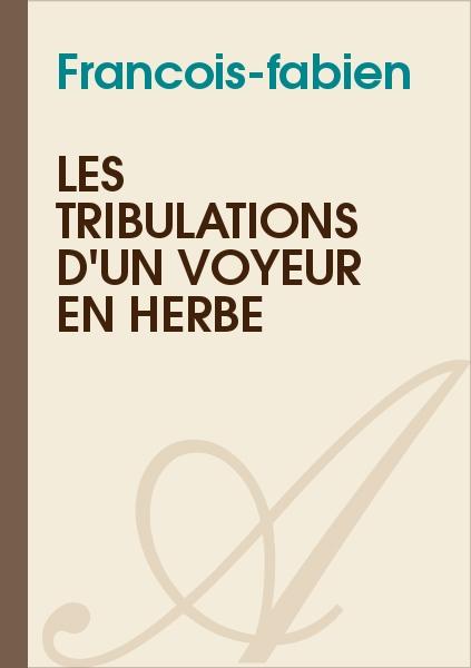 Francois-fabien - Les tribulations d'un voyeur en herbe