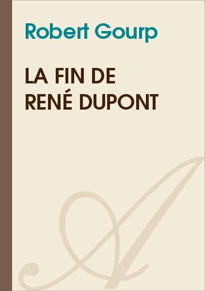 Robert Gourp - La Fin de René Dupont