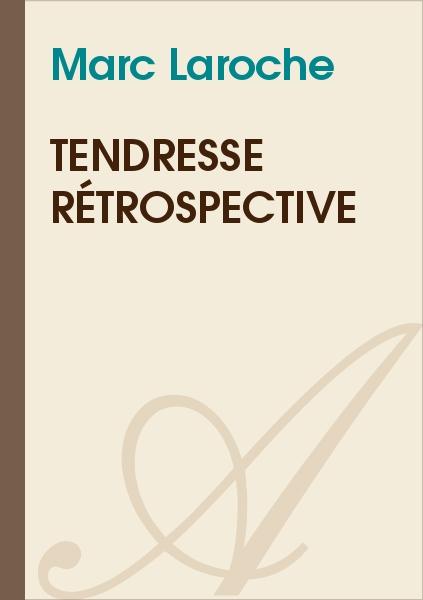 Marc Laroche - Tendresse rétrospective