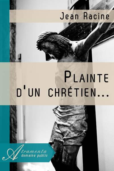Jean Racine - Plainte d'un chrétien ...