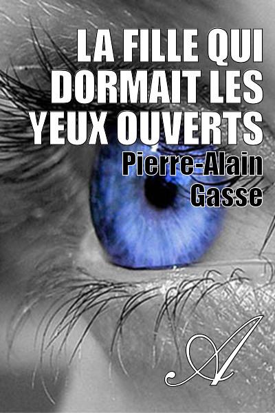 Pierre-Alain Gasse - La Fille qui dormait les yeux ouverts