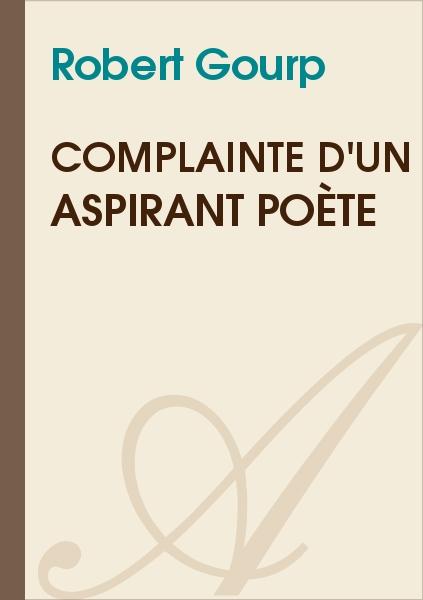 Robert Gourp - Complainte d'un aspirant poète