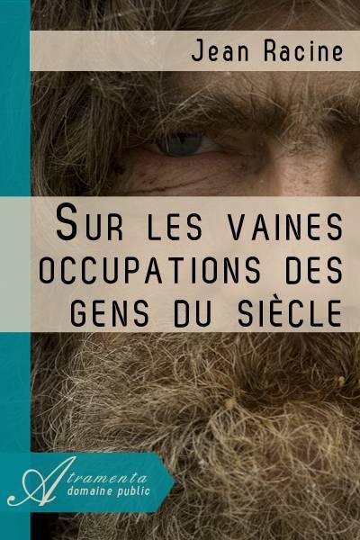 Jean Racine - Sur les vaines occupations des gens du siècle